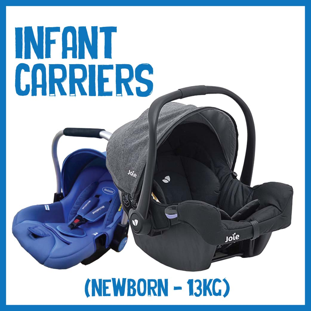 Infant Carriers ( Newborn to +/- 13kg )
